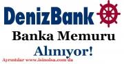 Denizbank Farklı Pozisyonlara Banka Memuru Alımı Yapıyor!