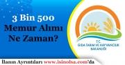 Gıda Tarım ve Hayvancılık Bakanlığı 3 Bin 500 Memur Alımı İlanı Bekleniyor!