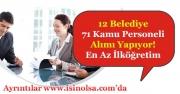12 Belediye Başkanlığı 71 Kamu Personeli Alımı Yapıyor! En Az İlköğretim Mezunu
