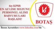 BOTAŞ 60 KPSS ile En Az Lise Mezunu Personel Alımı Başvuruları Başladı!