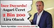 İnce Duyurdu! Asgari Ücret 2 Bin 200 Lira Olacak