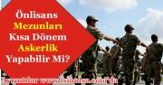 Önlisans Mezunları Kısa Dönem Askerlik Yapabilir Mi?