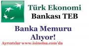 Türk Ekonomi Bankası TEB Banka Memuru Alımı Yapıyor!
