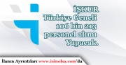 İŞKUR 25 Haziran tarihi İtibari ile Türkiye Geneli En Az Lise Mezunu 106 Bin Personel Alımı Yapıyor!