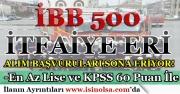 İBB 500 İtfaiye Eri Alımı Başvuruları Sona Eriyor! KPSS 60 Puan İle