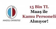 Anadolu Üniversitesine 15 Bin TL Maaş İle Kamu Personeli Alımları Yapılacak