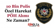 10 Bin Polis Özel Harekat PÖH Alımı Yapılacak Mı?