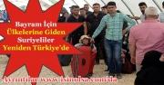 Bayram'da Evlerine Giden Suriyeliler Türkiye'ye Yeniden Geldi!
