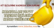 Karayolları ile PTT Taşeron KİT İşçilerine Kadro Verilecek mi?