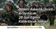 Bedelli Askerlik Ücreti Arttırılacak ve 28 Gün Eğitim Kaldırılacak İddiası!