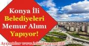 Konya Belediyeleri Lise Mezunu Memur Alımları!