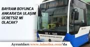 Ankara'da Bayram Boyunca EGO Ulaşım Ücretsizmi Olacak?