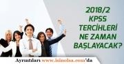 2018/2 KPSS Tercihleri Memur Alımları Ne Zaman Başlayacak?