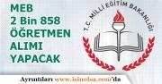 MEB 2 Bin 858 Öğretmen Alımı İçin Eylül Ayı Ataması Yapacak! Başvuru Şartları!