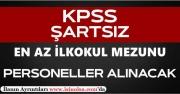 KPSS Şartsız En Az İlkokul Mezunu Personeller Alınacak