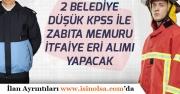 2 Belediye KPSS'den Düşük Puan İle Zabıta Memuru, İtfaiye Eri Alımı Yapılacak!