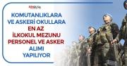 Komutanlıklara ve Askeri Okullara En Az İlkokul Mezunu Asker Alımı Yapılacak