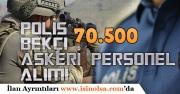 İçişleri Bakanlığı Polis, Askeri Personel ve Bekçi Alımı ile 70 Bin 500 Memur Personel Alımı Yapılacak!