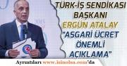 Türk-İş 2019 Asgari Ücret Komisyon Toplantısına Bu Talep ile Oturacak!