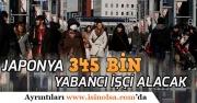 Japonya Yabancı İşçi Alımı Yapacak! 5 Yılda 345 Bin Personel İstihdam Edilecek!