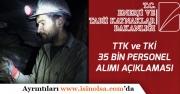 Enerji Bakanlığına TKİ ve TTK'ye 35 Bin Personel İstihdamı Açıklamaları!