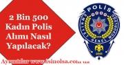 2 Bin 500 Kadın Polis Alımı Nasıl Yapılacak?