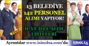 Kamuya 13 Belediye 142 Personel Alımı İçin İlan Yayımladılar! İl ve ilçe Listesi