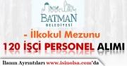 Batman Belediyesi İlkokul Mezunu 120 İşçi Personel Alımı Yapıyor!