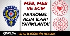 MSB, EGM ve MEB Personel Alım İlanı Yayımladılar! En Az İlköğretim