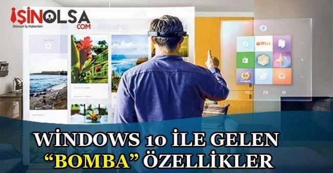 Windows 10 ile Gelen BOMBA Özellikler