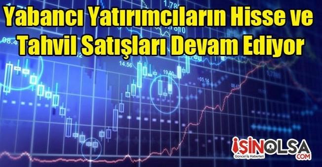 Yabancı Yatırımcıların Hisse ve Tahvil Satışları Devam Ediyor