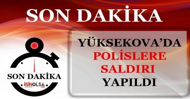 Yüksekova'da Polislere Saldırı Yapıldı!