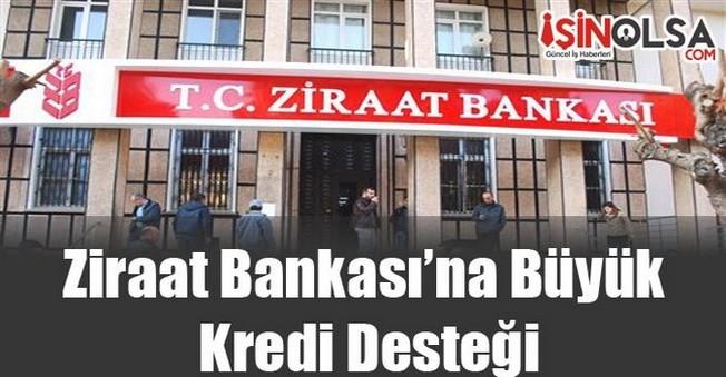 Ziraat Bankası'na Büyük Kredi Desteği