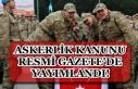 Askerlik Kanunu Resmi Gazete'de Yayımlandı!...
