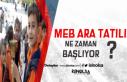 MEB Ara Tatili Ne Zaman ? Öğretmen ve Öğrencilere...
