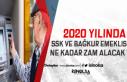SSK ve BAĞKUR Emeklisi 2020'de Ne Kadar Zam Alacak!