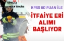 KPSS 60 Puan İle İtfaiye Eri Alımı Başvuruları...