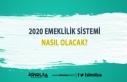 2020 Emeklilik Sistemi Nasıl Olacak?