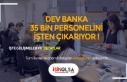 Dev Banka 35 Bin Kişiyi İşten Çıkaracak! Türkiye'de...