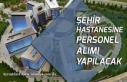 İstanbul Ankara ve Bursa Şehir Hastanelerine Personel...