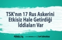 TSK'nın 17 Rus Askerini Etkisiz Hale Getirdiği...