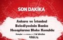Ankara ve İstanbul Belediyesinin Banka Hesaplarına...