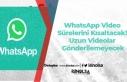WhatsApp Video Sürelerini Kısaltacak! Uzun Videolar...