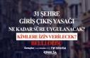 31 Şehre Giriş Çıkış Yasağı Ne Kadar Süre...