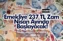 Emekliye 237 TL Zam Nisan Ayında Başlayacak!