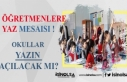 Öğretmenlere Yaz Mesaisi Mi Geliyor! Okullar Yazın...