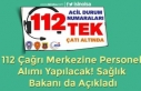 112 Çağrı Merkezine Personel Alımı Yapılacak!...
