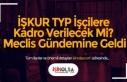 İŞKUR TYP İşçilere Kadro Verilecek Mi? Meclis...