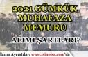 2021 Yılı Gümrük Muhafaza Memuru Alımı Şartları...