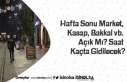 Hafta Sonu Market, Kasap, Bakkal vb. Açık Mı? Saat...
